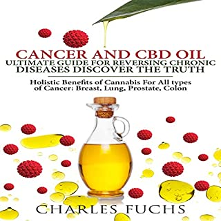 Cancer and CBD Oil Ultimate Guide for Reversing Chronic Diseases Discover the Truth audiobook cover art
