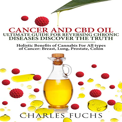 Cancer and CBD Oil Ultimate Guide for Reversing Chronic Diseases Discover the Truth     Holistic Benefits of Cannabis for All types of Cancer: Breast, Lung, Prostate, Colon              By:                                                                                                                                 Charles Fuchs                               Narrated by:                                                                                                                                 Sam Slydell                      Length: 3 hrs and 47 mins     13 ratings     Overall 4.6