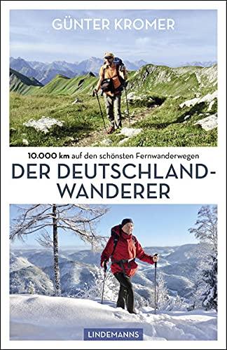 Der Deutschland-Wanderer: 10.000 km auf den schönsten Fernwanderwegen (Lindemanns Bibliothek)