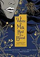 White as Milk, Red as Blood: The Forgotten Fairy Tales of Franz Xaver von Schoenwerth