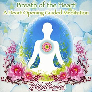 BREATH OF THE HEART - A HEART OPENING GUIDED MEDITATION