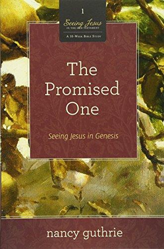 Promised One (A 10-week Bible Study), The: Seeing Jesus in Genesis