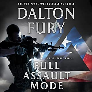 Full Assault Mode     A Delta Force Novel              By:                                                                                                                                 Dalton Fury                               Narrated by:                                                                                                                                 Ari Fliakos                      Length: 12 hrs and 27 mins     1,700 ratings     Overall 4.5