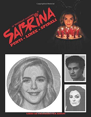 Le terrificanti avventure di Sabrina Punti Linee Spirali: Libro da Colorare per Adulti