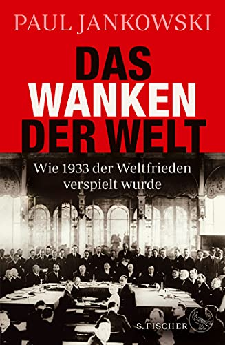 Das Wanken der Welt: Wie 1933 der Weltfrieden verspielt wurde