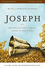 Joseph Study Guide: Waiting on God's Timing, Living in God's Plan (A Living, Loving, and Overcoming Bible Study)