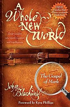 A Whole New World: The Gospel of Mark by [John Blackwell, Ariana Philips]