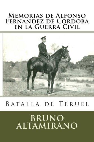 Memorias de Alfonso Fernandez de Cordoba en la Guerra Civil: Batalla de Teruel