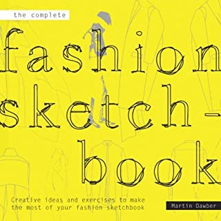 The Complete Fashion Sketchbook: Creative Ideas and Exercises to Make the Most of Your Fashion Sketchbook by Martin Dawber (6-Aug-2013) Paperback