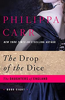The Drop of the Dice (The Daughters of England Book 8) by [Philippa Carr]
