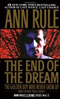 The End Of The Dream The Golden Boy Who Never Grew Up (Ann Rule's Crime Files)