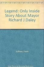 Legend: The Only Inside Story About Mayor Richard J. Daley