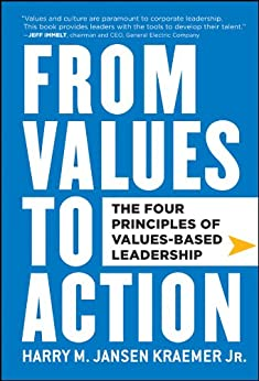 From Values to Action: The Four Principles of Values-Based Leadership by [Harry M. Kraemer]