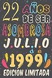 22 Años De ser Asombrosa Julio de 1999 Edición limitada: 22 Años Cumpleaños Regalo Para Hombre, Mujer, la esposa, niños, novia, La madre, el padre, ... / regalo de cumpleaños único de 22 años