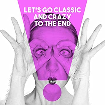 Let's go Classic and Crazy to the end