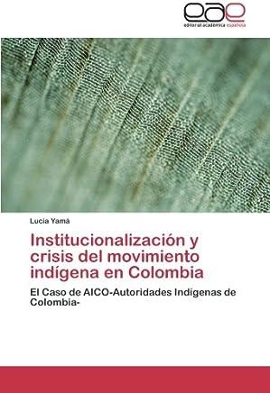 Institucionalización y crisis del movimiento indígena en Colombia: El Caso de AICO-Autoridades Indígenas