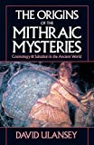 Origins Of The Mithraic Mysteries Cosmol (Cosmology and Salvation in the Ancient World)
