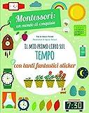 Il mio primo libro per capire il tempo. Montessori: un mondo di conquiste. Con adesivi. Ed...