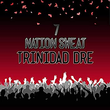 7NS — 7 NATION SWEAT — Trinidad Dre
