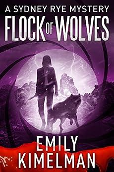 Flock of Wolves (A Sydney Rye Mystery, Book #10) by [Emily Kimelman]