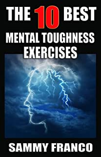 The 10 Best Mental Toughness Exercises: How to Develop Self-Confidence, Self-Discipline, Assertiveness, and Courage in Bus...