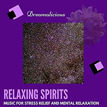 Relaxing Spirits - Music For Stress Relief And Mental Relaxation