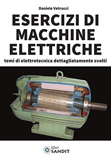 Esercizi di macchine elettriche. Temi di elettrotecnica dettagliatamente svolti