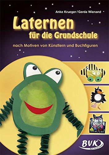 Laternen für die Grundschule: nach Motiven von Künstlern und Buchfiguren