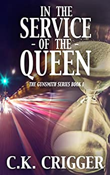 In The Service Of The Queen (The Gunsmith Book 1) by [C.K. Crigger]