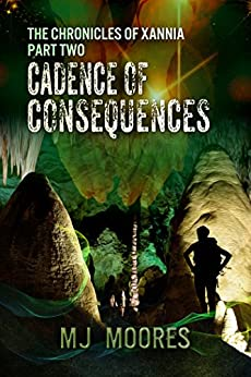 Cadence of Consequences: A Sci-Fi/Fantasy Adventure (The Chronicles of Xannia Book 2) by [M.J. Moores]