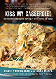 Kiss My Casserole!: 100 Mouthwatering Recipes Inspired by Ovens Around the World...