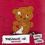 Breaking Me (The Remixes) [Explicit]