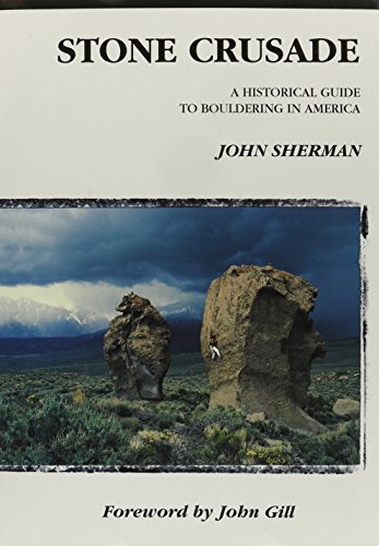 Stone Crusade: A Historical Guide to Bouldering in America (American Alpine Book Series)