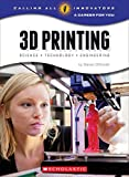 3D Printing: Science, Technology, and Engineering (Calling All Innovators: A Career for You)