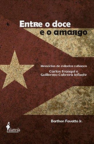 Entre o Doce e o Amargo: Memórias de Exilados Cubanos - Carlos Franqui e Guillermo Cabrera Infante