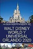 La Guía Independiente de Walt Disney World y Universal Orlando 2020 (The Independent Guide to... Theme Park Series)