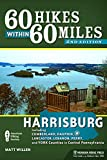 60 Hikes Within 60 Miles: Harrisburg: Including Cumberland, Dauphin, Lancaster, Lebanon, Perry, and York Counties in Central Pennsylvania