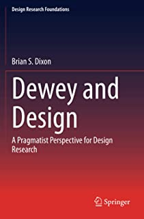 Dewey and Design: A Pragmatist Perspective for Design Research