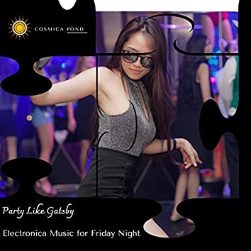 Party Like Gatsby - Electronica Music For Friday Night