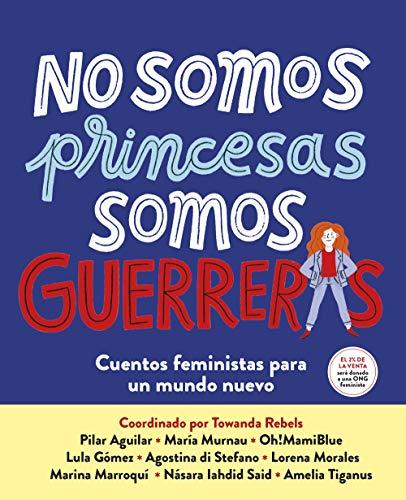 No somos princesas, somos guerreras: Cuentos feministas para un mundo nuevo (Nube de Tinta)