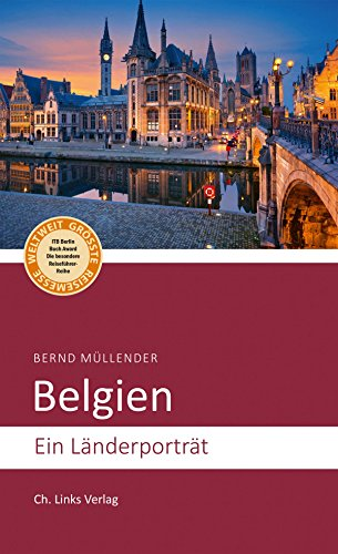 Belgien: Ein Länderporträt (Diese Buchreihe wurde ausgezeichnet mit dem ITB-BuchAward!) (Länderporträts)