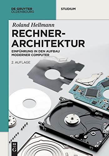 Rechnerarchitektur: Einführung in den Aufbau moderner Computer (De Gruyter Studium)