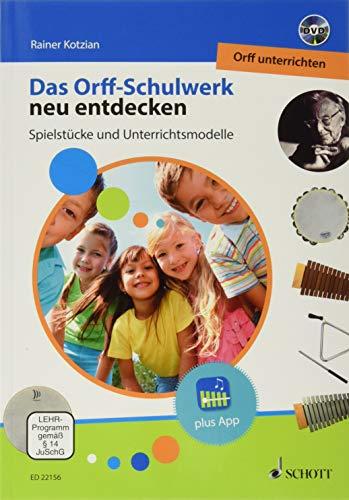 Das Orff-Schulwerk neu entdecken - Orff unterrichten: Spielstücke und Unterrichtsmodelle