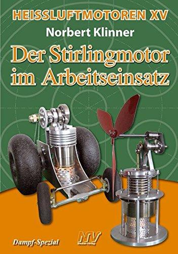 Heissluftmotoren / Heißluftmotoren XV: Der Stirlingmotor im Arbeitseinsatz