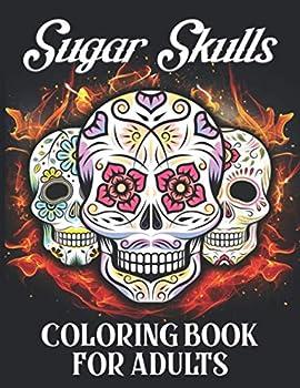 Sugar Skulls Coloring Book For Adults  Beautiful Scary Skull Designs Anti-Stress Sugar Skulls Tattoo Coloring Book For Adults- Day Of The Dead Awesome .. 45+ Illustrations- Best Gift Idea