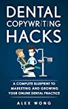 Dental Copywriting Hacks : A Complete Blueprint To Marketing And Growing Your Online Dental Practice (English Edition)