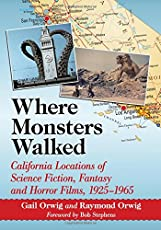 Where Monsters Walked: California Locations of Science Fiction, Fantasy and Horror Films, 1925–-1965