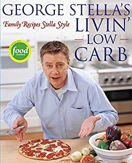 George Stella's Livin' Low Carb: Family Recipes Stella Style by [George Stella]