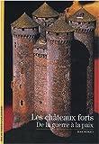 Les châteaux forts - De la guerre à la paix