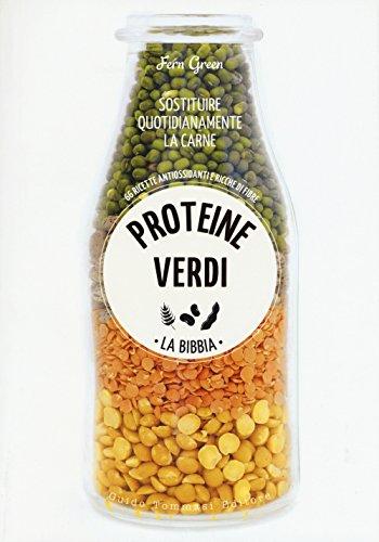 Proteine verdi. La bibbia. Sostituire quotidianamente la carne. 66 ricette antiossidanti e ricche di fibre. Ediz. illustrata